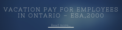 Vacation Pay for Employees in Ontario – ESA,2000