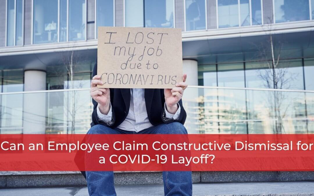 Claim Constructive Dismissal for a COVID-19 Layoff