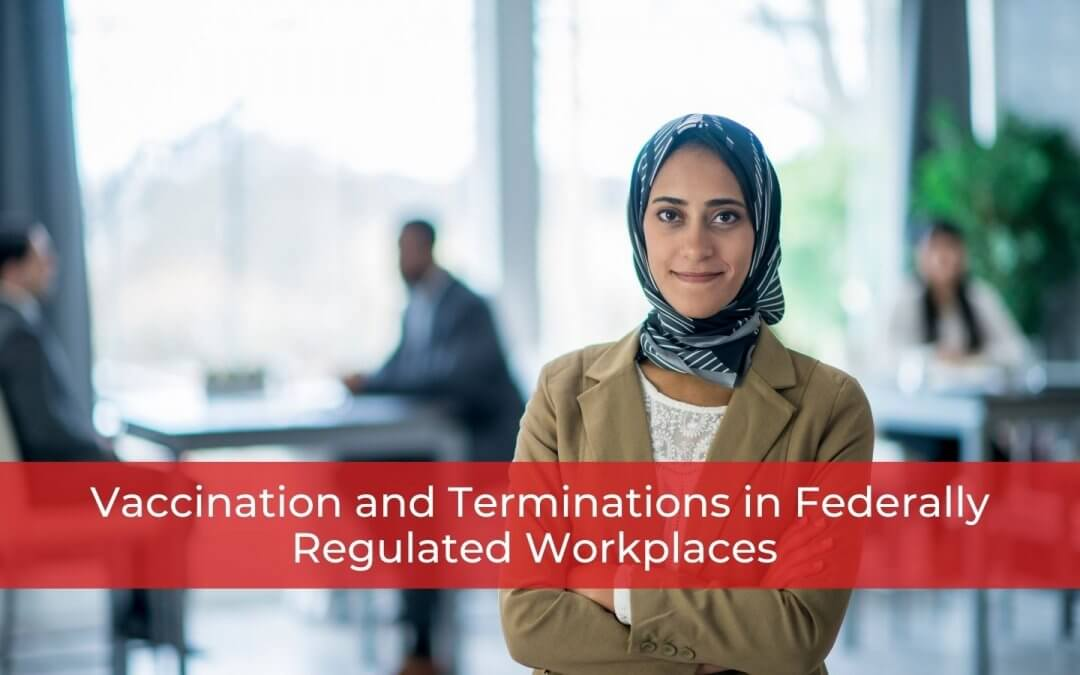 Vaccination and Terminations in Federally Regulated Workplaces - Sept 23 - Whitten & Lublin Employment Lawyers - Toronto Employment Lawyers - Mandatory Vaccination